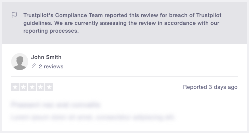 7687a503f01d1 ... your review will be reported and the text and rating hidden on  Trustpilot. In its place we explain that our Compliance Team has reported  your review